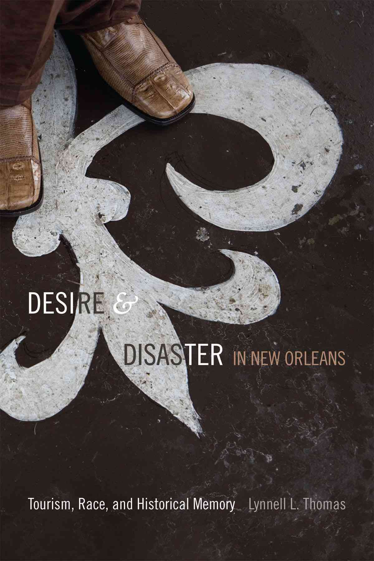 Desire and Disaster in New Orleans By Thomas, Lynnell L.