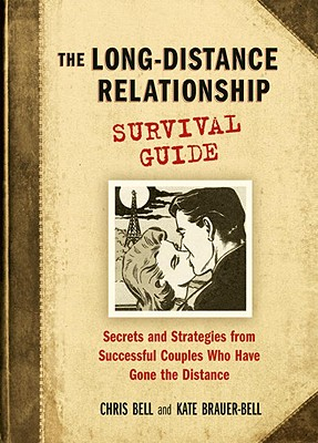 The Long-Distance Relationship Survival Guide By Bell, Chris/ Brauer-bell, Kate